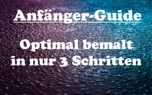 Anfänger-Guide: Bemalung in drei Schritten